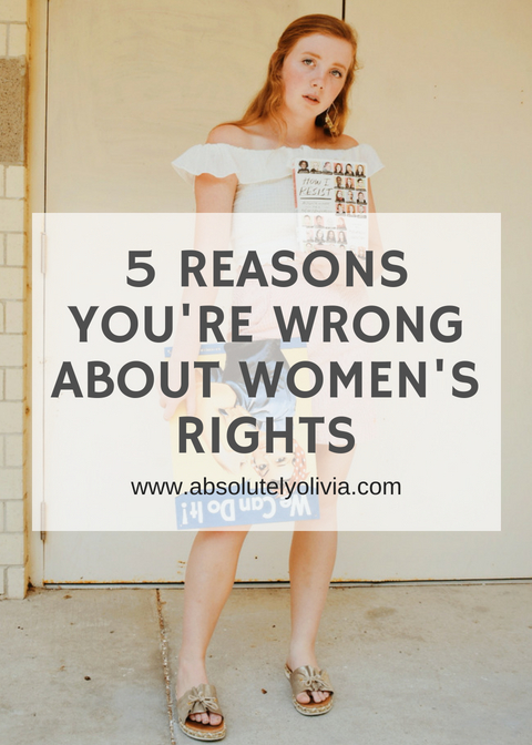 5 REASONS YOU'RE WRONG ABOUT WOMEN'S RIGHTS
